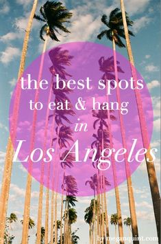 the best spots to eat and hang in los angeles Let's hit these up