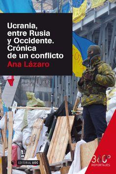 Lázaro Bosch, Ana.  Ucrania entre Rusia y Occidente : crónica de un conflicto. Barcelona : UOC, 2014