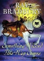 Something Wicked This Way Comes. I love Ray Bradbury, and I've wanted to read this and Danelion Wine for a long time.