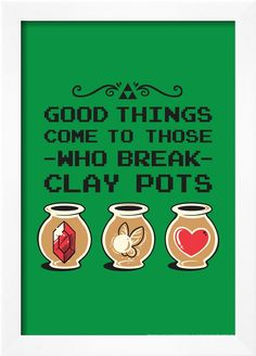 Good things come to those who break clay pots #zeldawisdom #zelda #teeturtle