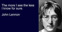 John Lennon - The more I see the less I know for sure.