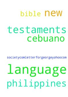 i need cebuano language new testaments from the philippines - i need cebuano language new testaments from the philippines bible society.com...letterforgeorge25yahoo.com Posted at: https://prayerrequest.com/t/v9J #pray #prayer #request #prayerrequest