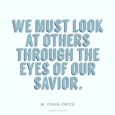 Look at Others Through the Savior's Eyes