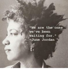 We are the ones we've been waiting for. Great Quotes, Quotes To Live By, Me Quotes, Inspirational Quotes, Pagan Quotes, Family Quotes, African American Quotes, Jordan Quotes, Empowerment Quotes