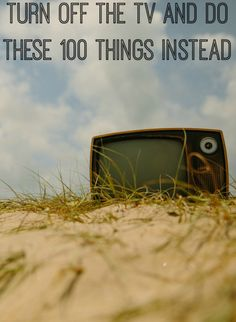 Turn Off The TV And Do These 100 Things Instead