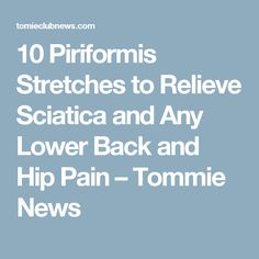 10 Piriformis Stretches to Relieve Sciatica and Any Lower Back and Hip Pain – Tommie News