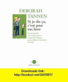 Si je dis �a cest pour ton bien  Du malentendu � la compr�hension (9782221095539) D�borah Tannen , ISBN-10: 2221095537  , ISBN-13: 978-2221095539 ,  , tutorials , pdf , ebook , torrent , downloads , rapidshare , filesonic , hotfile , megaupload , fileserve
