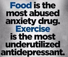 Food is the most abused anti-anxiety drug - Exercise is the... #fitness #fitspiration