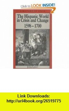 The Hispanic World in Crisis and Change 1598-1700 (A History of Spain) (9780631193975) John Lynch , ISBN-10: 0631193979  , ISBN-13: 978-0631193975 ,  , tutorials , pdf , ebook , torrent , downloads , rapidshare , filesonic , hotfile , megaupload , fileserve