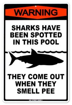 There are not words to describe just how cool this sign is. Although if Id have seen it as a kid I NEVER would have gone in a pool again. Doesn't matter if you never pee in the pool cause most likely the person next to you does. Dunna dunna...,