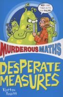 """""""Maths with the laughs added in! * Why does a horse need hands? * How many metres are there on the head of a pin? * How dense are you? Find out in Desperate Measures - all the tricks, tips and short-cuts they don't teach at school."""""""