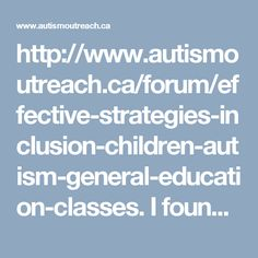 http://www.autismoutreach.ca/forum/effective-strategies-inclusion-children-autism-general-education-classes. I found this web site very useful about inclusion of ASD children in the classes.