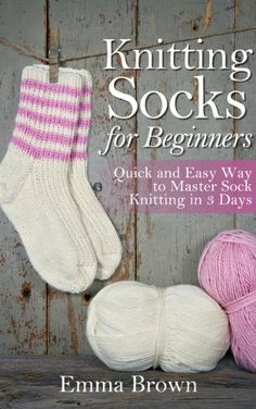 Knitting Socks for Beginners: Quick and Easy Way to Master Sock Knitting in 3 Days (Sock Knitting Patterns Book 1) by Emma Brown   enables you to have complete control over style, design, and color of your garments. And once you learn the basic practice, you can knit almost anything you can think of.