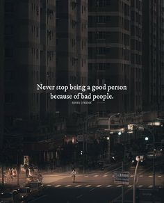 Never stop being a good person because of bad people.