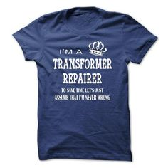 i am a TRANSFORMER REPAIRER, to save time lets just assume that i am never wrong T-Shirts, Hoodies, Sweatshirts, Tee Shirts (23$ ==► Shopping Now!)