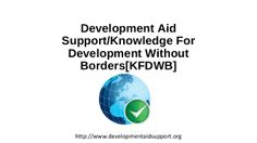 Development Aid Support/Knowledge For Development Without Borders (KFDWB) by Bedi Bruno via slideshare Without Borders, Sustainable Development, Knowledge, Consciousness