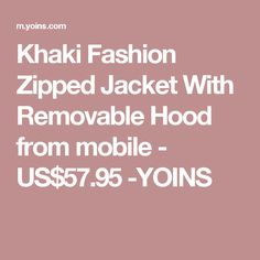 Khaki Fashion Zipped Jacket With Removable Hood from mobile - US$57.95 -YOINS