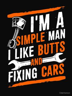 I'm A Simple Man I Like Butts and fixing Cars T-Shirt by Odettemon image Sign Quotes, True Quotes, Funny Quotes, Funny Memes, Mechanic Humor, Truck Mechanic, Mechanic Shop, Mechanic Gifts, Metal Signs