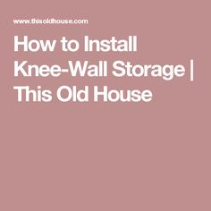 How to Install Knee-Wall Storage | This Old House