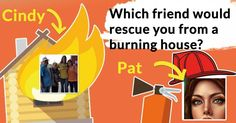 Which friend would rescue you from a burning house?