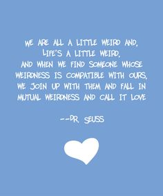 Dr. Seuss quote love this quote because I am weird lol!