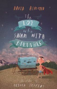 Cover image for The boy who swam with piranhas / David Almond ; illustrated by Oliver Jeffers. Oliver Jeffers, David, New Books, Books To Read, Roman Jeunesse, Life Affirming, Recorded Books, Online Library, Pisces