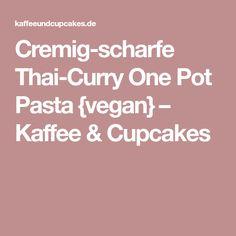 Cremig-scharfe Thai-Curry One Pot Pasta {vegan} – Kaffee & Cupcakes