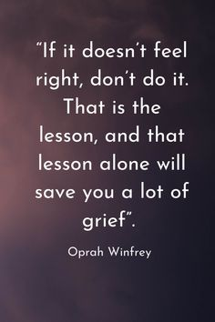 """""""If it doesn't feel right, don't do it. That is the lesson, and that lesson alone will save you a lot of grief. Best Short Quotes, All Quotes, Change Quotes, Quotable Quotes, Faith Quotes, Wisdom Quotes, Success Quotes, True Quotes, Great Quotes"""