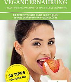 Kompakt-Ratgeber Vegane Ernährung - 30 praktische Alltagstipps für eine gesunde Ernährung: Die perfekte Einführung in die Themen vegane Ernährung und vegane Küche (German Edition) PDF
