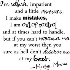 I'm selfish, impatient and a little insecure. I make mistakes, I am out of control and at times hard to handle, but if you can't handle me at my worst then you sure as hell don't deserve me at my best Marilyn Monroe wall quotes sayings art vinyl decals:Amazon:Home & Kitchen