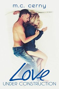 Love Under Construction (Love By Design Book 1) by M.C. Cerny