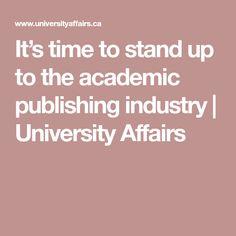 It's time to stand up to the academic publishing industry | University Affairs