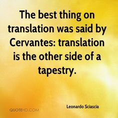 The best thing on translation was said by Cervantes: translation is the other side of a tapestry. #Cervantes #language #translation #quote