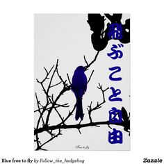 """Blue free to fly poster Free to fly Blue version. Bird on a black tree with Japanese """"free to fly"""" quote. Check out the other colors."""