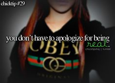 you don't have to apologize for being real