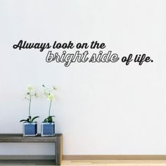 Always look on the bright side of life wallsticker Bright Side Of Life, That Look, Home Decor, Interior Design, Home Interior Design, Home Decoration, Decoration Home, Interior Decorating
