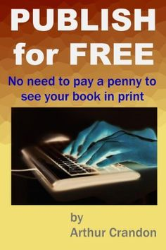 Publish for Free by Arthur Crandon, http://www.amazon.com/gp/product/B00AH61M40/ref=cm_sw_r_pi_alp_kbuXqb12795CM