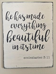 Hand painted wood Ecclesiastes 3:11 sign. Measures approximately 18 x 24 x3/4.  -Soft white with charcoal gray lettering & accents -All signs are lettered, painted and distressed by hand. No stencils or vinyl are used. -Both front and back of sign are finished with paint and poly. -Includes saw tooth hanger for ease of hanging. -Due to the nature of wood, each product is unique in distressing, knots and cracks. -Finished for indoor use only.  This sign is finished and ready for shipp...