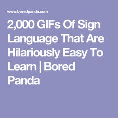 2,000 GIFs Of Sign Language That Are Hilariously Easy To Learn | Bored Panda