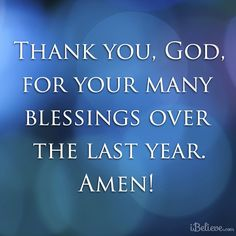 thank you god for your many blessings over the last year amen
