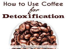 Coffee Enemas for Detoxification (the why and the how) :: Your Ticket To Improved Health // deliciousobsessions.com