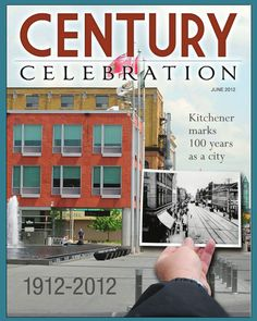A special edition magazine, Century Celebration, was recently included with The Record for Kitchener subscribers to mark the city's centenary.