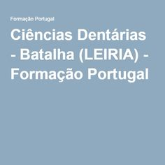 Ciências Dentárias - Batalha (LEIRIA) - Formação Portugal