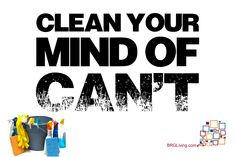 Your goals are always possible if you clean your mind of can't. Public relations inspiration. Health and wellness quote.