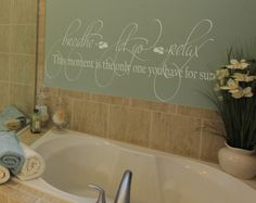 This one continues to be a best seller. It is a beautiful design that simply looks heavenly in a master bath. Find a place over a tub and relax your cares away in a nice warm bubble bath! Breathe, let go, relas. This moment is the only one you have for sure. /P PWall decals are precision cut adhesive vinyl words and designs that are appli...