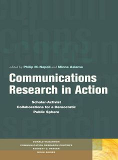 Communications Research in Action:Scholar-Activist Collaborations for a Democratic Public Sphere by Philip M. Napoli. $10.99. 385 pages. Publisher: Fordham University Press; 1st edition (December 1, 2010). Author: Philip M. Napoli