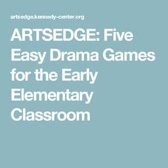 ARTSEDGE: Five Easy Drama Games for the Early Elementary Classroom