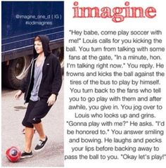 This is the most brilliant imagine because Louis is my fave of the group and I'm a travel league soccer player :)