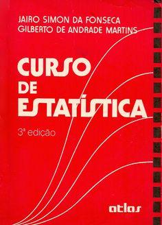 FONSECA, Jairo Simon da; MARTINS, Gilberto de Andrade. Curso de estatística. 3 ed. São Paulo: Atlas, 1987. 286 p. il. tab. quad.; 21x15cm.  Palavras-chave: ESTATISTICA MATEMATICA; ESTATISTICA/Problemas, exercícios, etc.; PROBABILIDADE.  CDU 519.2 / F676c / 3 ed. / 1987