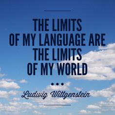 """Quote about language learning. """"The limits of my language are the limits of my World"""". Ludwig Wittgenstein"""